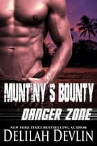Mutiny's Bounty - Danger Zone, #2 ebook by Delilah Devlin