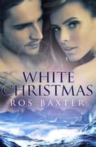 White Christmas (Novella) ebook by Ros Baxter