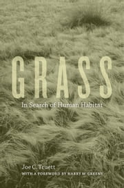 Grass: In Search of Human Habitat ebook by Truett, Joe C.