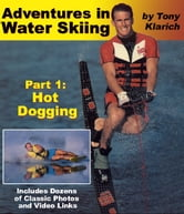 Adventures in Water Skiing: Part 1, Hot Dogging ebook by Tony Klarich