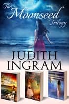 The Moonseed Trilogy ebook by Judith Ingram