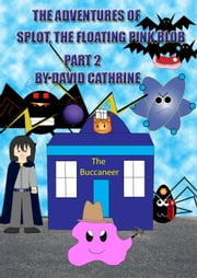 The Adventures of Splot, the Floating Pink Blob: Part 2 ebook by David Cathrine
