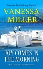 Joy Comes in the Morning - Praise Him Anyhow Series, #2 ebook by Vanessa Miller