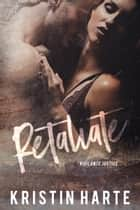 Retaliate - A Vigilante Justice novel ebook by Kristin Harte, Ellis Leigh