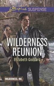 Wilderness Reunion (Mills & Boon Love Inspired Suspense) (Wilderness, Inc., Book 4) ebook by Elizabeth Goddard