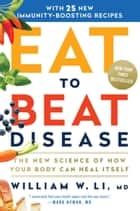 Eat to Beat Disease - The New Science of How Your Body Can Heal Itself ebook by