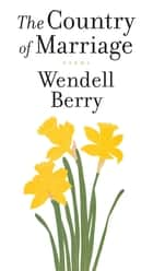 A Country of Marriage - Poems ebook by Wendell Berry