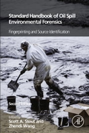 Standard Handbook Oil Spill Environmental Forensics - Fingerprinting and Source Identification ebook by Scott Stout,Zhendi Wang