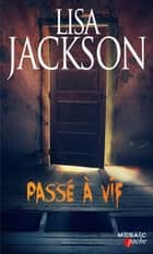 Passé à vif ebook by Lisa Jackson