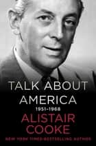 Talk About America, 1951–1968 ebook by Alistair Cooke