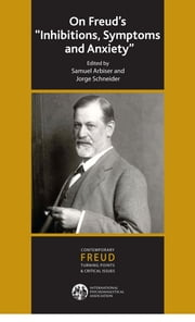 "On Freud's ""Inhibitions, Symptoms and Anxiety"" ebook by Samuel Arbiser,Jorge Schneider"