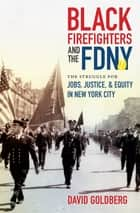 Black Firefighters and the FDNY - The Struggle for Jobs, Justice, and Equity in New York City ebook by David Goldberg