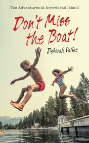 Dont Miss the Boat! - The Adventures at Arrowhead Island ebook by Deborah Vallez