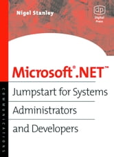 Microsoft .NET: Jumpstart for Systems Administrators and Developers ebook by Stanley, Nigel