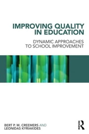 Improving Quality in Education - Dynamic Approaches to School Improvement ebook by Bert P.M. Creemers,Leonidas Kyriakides
