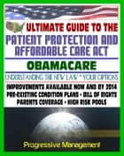 Ultimate Guide to the Patient Protection and Affordable Care Act (PPACA or ACA) - Understanding Obamacare and Your Health Care Insurance Options, New Plans, Programs, Bill of Rights ebook by Progressive Management