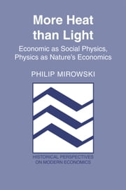 More Heat than Light - Economics as Social Physics, Physics as Nature's Economics ebook by Philip Mirowski
