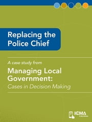 Replacing the Police Chief: Cases in Decision Making ebook by William   R. Bridgeo,Paul  M.  Plaisted,James    M. Banovetz