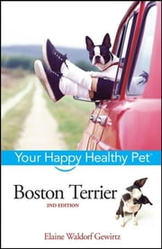Boston Terrier - Your Happy Healthy Pet ebook by Elaine Waldorf Gewirtz