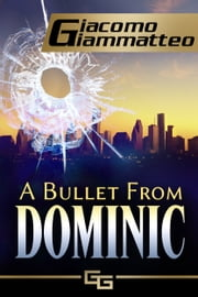 A Bullet From Dominic ebook by Giacomo Giammatteo