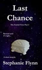 Last Chance (The Fateful Time part 2) ebook by Stephanie Flynn