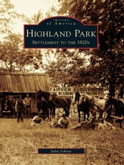 Highland Park: - Settlement to the 1920s ebook by Julia Johnas