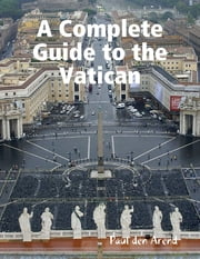A Complete Guide to the Vatican ebook by Paul den Arend