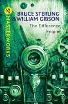 The Difference Engine ebook by William Gibson, Bruce Sterling
