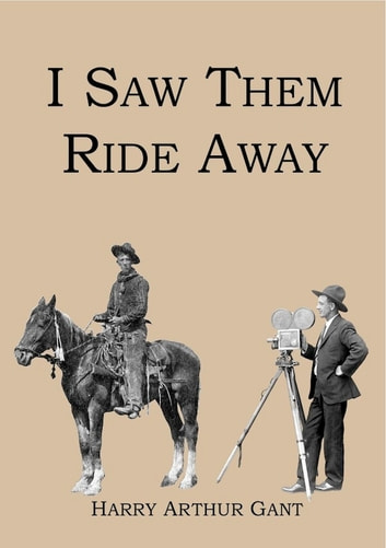 I Saw Them Ride Away 電子書 by Harry Arthur Gant