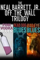 The Neal Barrett, Jr. Off-the-Wall Trilogy ebook by Neal Barrett Jr.