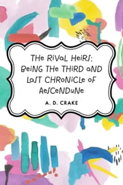 The Rival Heirs; being the Third and Last Chronicle of Aescendune ebook by A. D. Crake