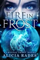 Fire in Frost ebook by Alicia Rades