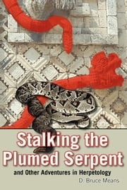 Stalking the Plumed Serpent and Other Adventures in Herpetology ebook by James T. Huffstodt