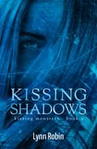 Kissing Shadows (Kissing Monsters 2) ebook by Lynn Robin