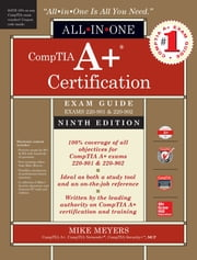 CompTIA A+ Certification All-in-One Exam Guide, Ninth Edition (Exams 220-901 & 220-902) ebook by Mike Meyers