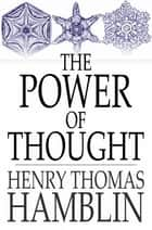 The Power of Thought ebook by Henry Thomas Hamblin