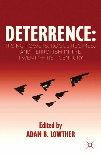 Deterrence - Rising Powers, Rogue Regimes, and Terrorism in the Twenty-First Century ebook by