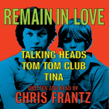 Remain in Love audiobook by Chris Frantz
