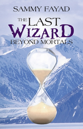 The Last Wizard - Beyond Mortals ebook by Sammy Fayad
