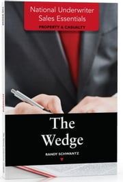 National Underwriter Sales Essentials (Property & Casualty): The Wedge ebook by Randy Schwantz