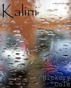 Kalini ebook by Hickory Cole