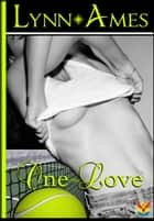 One ~ Love ebook by Lynn Ames