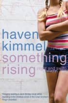 Something Rising (Light and Swift) ebook by Haven Kimmel