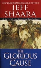 The Glorious Cause ebook by Jeff Shaara