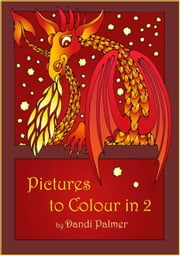 Pictures to Colour In 2 ebook by Dandi Palmer