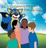E.L.I. Children's Prayers from the Heart ebook by Trumpet of God Ministries