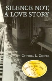 Silence Not, A Love Story ebook by Cynthia Cooper