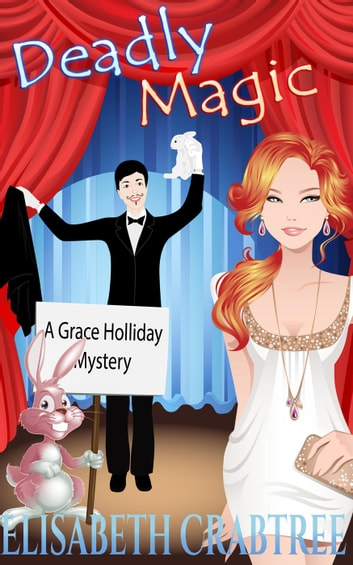 Deadly Magic - A Grace Holliday Cozy Mystery, #1 ebook by Elisabeth Crabtree