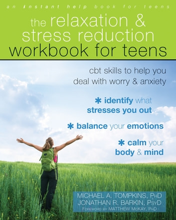 The Relaxation and Stress Reduction Workbook for Teens - CBT Skills to Help You Deal with Worry and Anxiety ebook by Michael A. Tompkins, PhD, ABPP,Jonathan R. Barkin PsyD