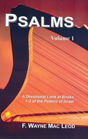 Psalms (Volume 1) - A Devotional Look at Books 1-2 of the Psalms of Isreal ebook by F. Wayne Mac Leod